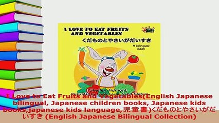 PDF I Love to Eat Fruits and VegetablesEnglish Japanese bilingual Japanese  children books Read Online