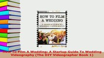 PDF  How To Film A Wedding A Startup Guide To Wedding Videography The DIY Videographer Book Download Online