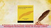 Download  A Travers Le NordOuest Canadien de Montreal Aux Montagnes Rocheuses Notes de Voyage  Read Online