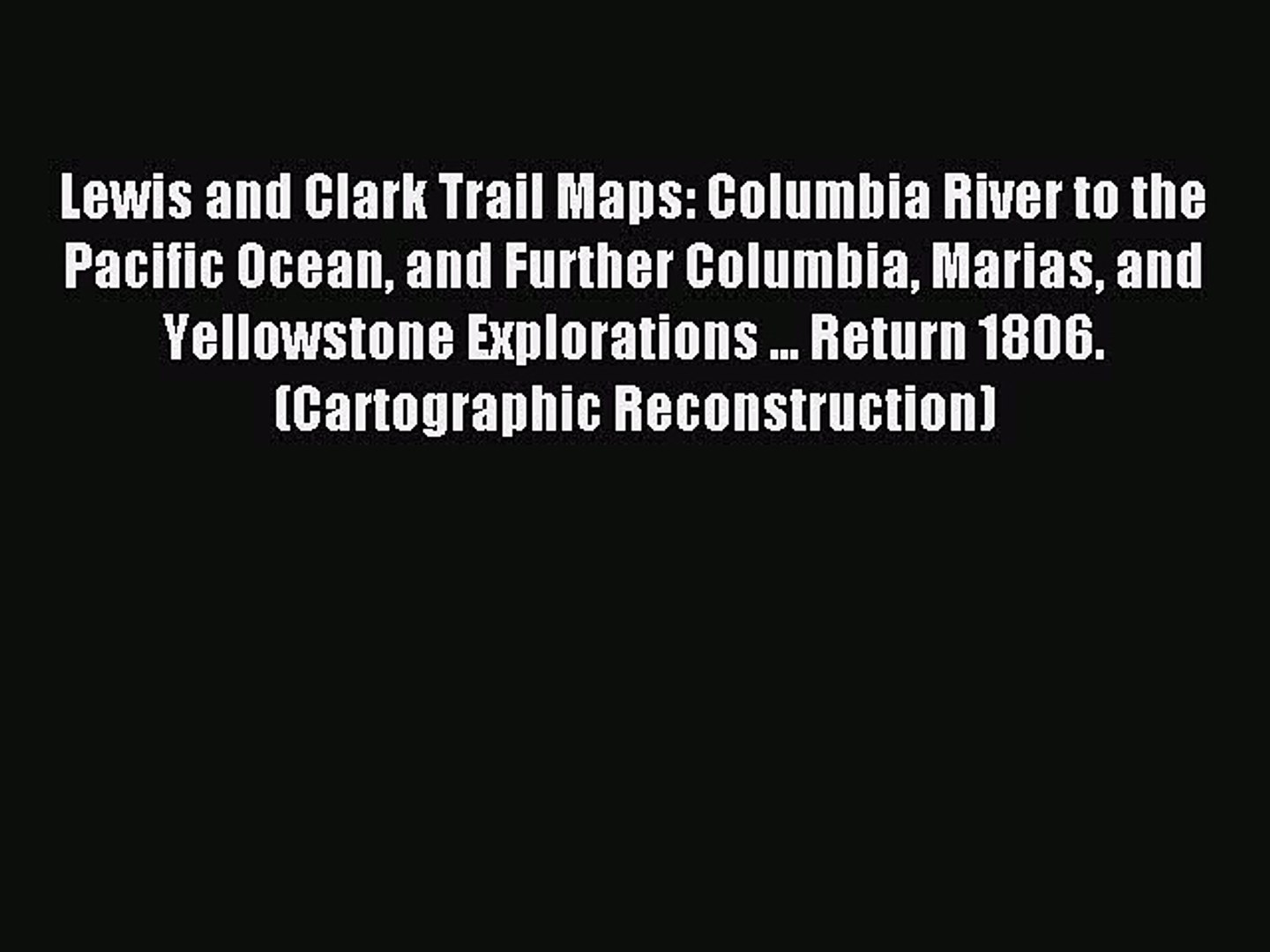 Read Lewis and Clark Trail Maps: Columbia River to the Pacific Ocean and Further Columbia Marias