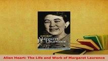 Alien Heart The Life /& Work of Margaret Laurence