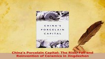 PDF  Chinas Porcelain Capital The Rise Fall and Reinvention of Ceramics in Jingdezhen Download Online