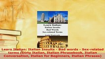 PDF  Learn Italian Italian Insults  Bad words  Sexrelated terms Dirty Italian Italian Read Online