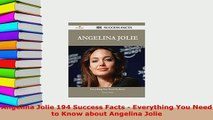 Download  Angelina Jolie 194 Success Facts  Everything You Need to Know about Angelina Jolie PDF Full Ebook