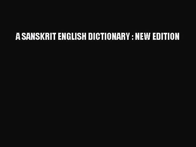Read A SANSKRIT ENGLISH DICTIONARY : NEW EDITION Ebook Free