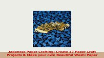 Download  Japanese Paper Crafting Create 17 Paper Craft Projects  Make your own Beautiful Washi Read Full Ebook