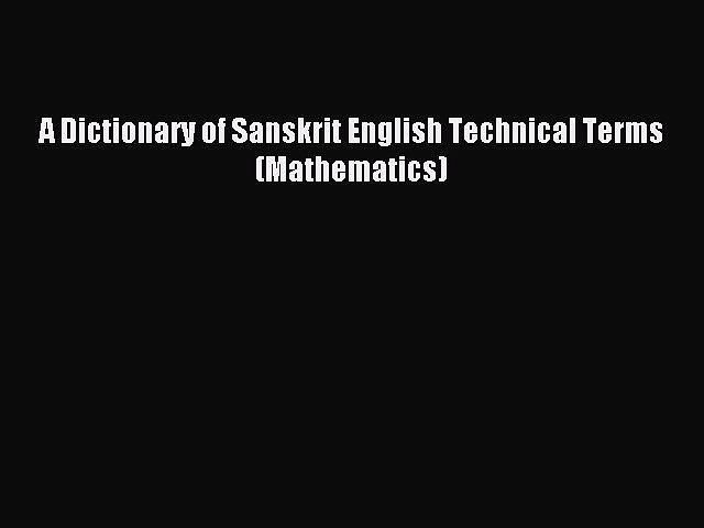 Read A Dictionary of Sanskrit English Technical Terms (Mathematics) Ebook Free
