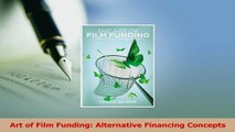 Read  Art of Film Funding Alternative Financing Concepts Ebook Free