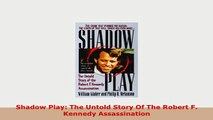 Download  Shadow Play The Untold Story Of The Robert F Kennedy Assassination Download Online