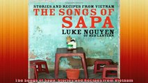 Free PDF Downlaod  The Songs of Sapa Stories and Recipes from Vietnam  DOWNLOAD ONLINE