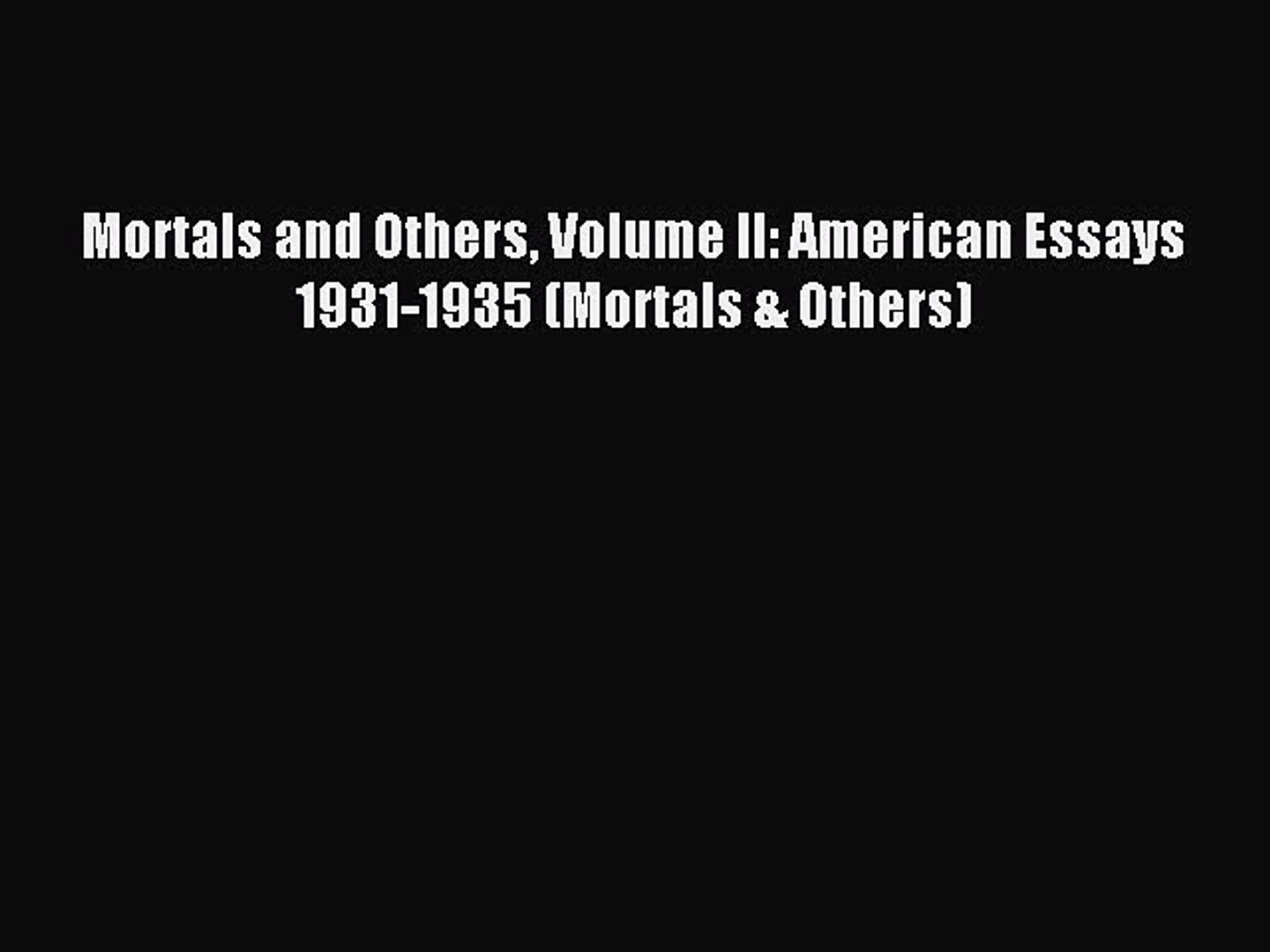 Read Mortals and Others Volume II: American Essays 1931-1935 (Mortals & Others) Ebook Free
