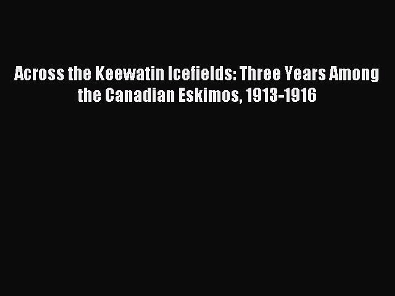 Read Across the Keewatin Icefields: Three Years Among the Canadian Eskimos 1913-1916 Ebook