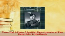 Download  There Was A Piper A Scottish Piper Memoirs of Pipe Major John T MacKenzie Download Full Ebook