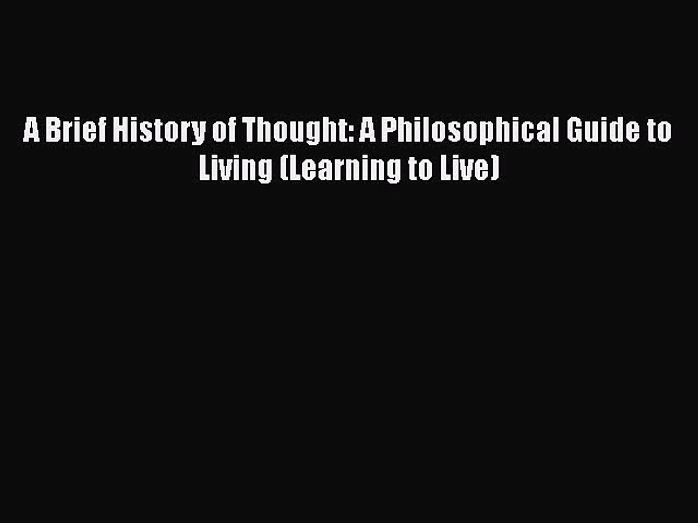 A Philosophical Guide to Living A Brief History of Thought
