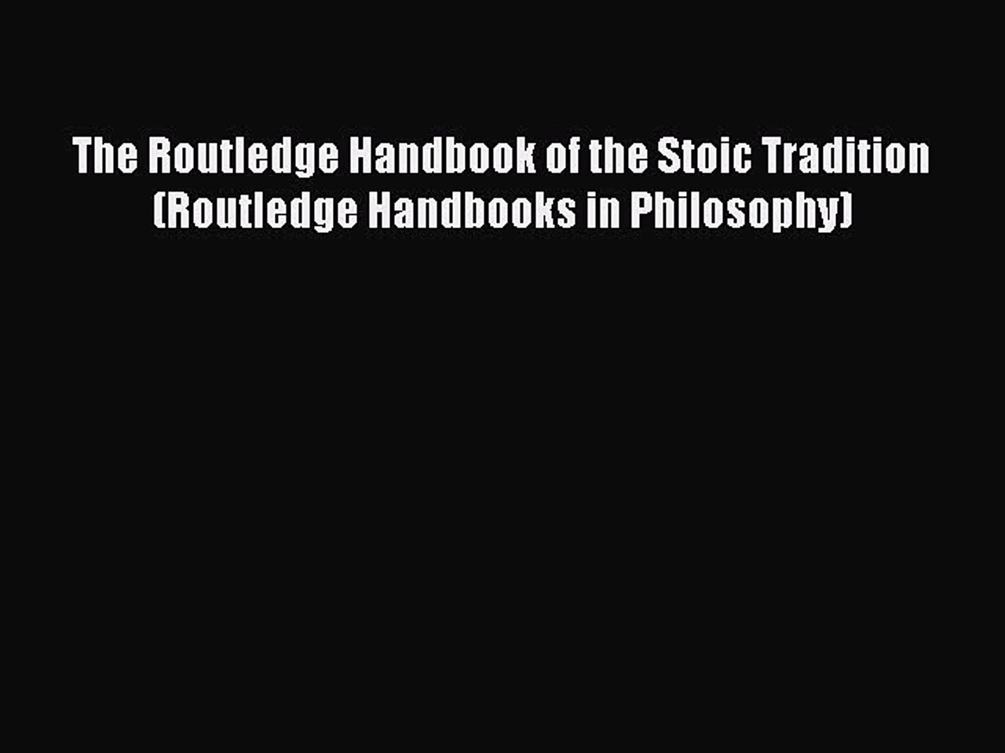 The Routledge Handbook of the Stoic Tradition (Routledge Handbooks in Philosophy)