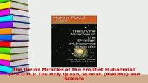 Download  The Divine Miracles of the Prophet Muhammad PBUH The Holy Quran Sunnah Hadiths  EBook