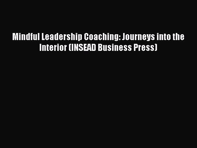 [Read book] Mindful Leadership Coaching: Journeys into the Interior (INSEAD Business Press)