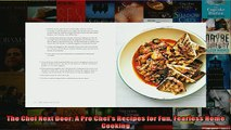FREE DOWNLOAD  The Chef Next Door A Pro Chefs Recipes for Fun Fearless Home Cooking  BOOK ONLINE