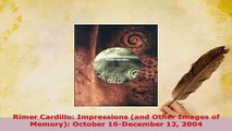 PDF  Rimer Cardillo Impressions and Other Images of Memory October 16December 12 2004 PDF Full Ebook
