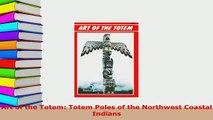 PDF  Art of the Totem Totem Poles of the Northwest Coastal Indians Ebook