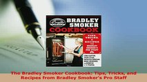 Download  The Bradley Smoker Cookbook Tips Tricks and Recipes from Bradley Smokers Pro Staff Read Online