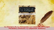 PDF  La Sangre de La Amapola La Leyenda El Lugar Perdido Volume 1 Spanish Edition Download Full Ebook
