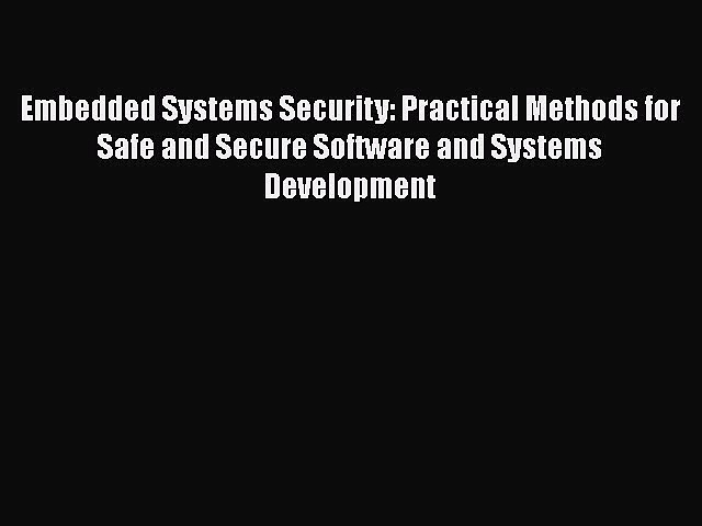 [Read Book] Embedded Systems Security: Practical Methods for Safe and Secure Software and Systems