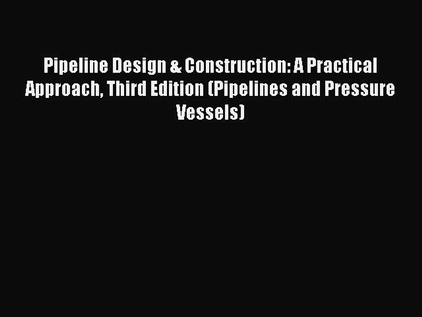 [Read Book] Pipeline Design & Construction: A Practical Approach Third Edition (Pipelines and