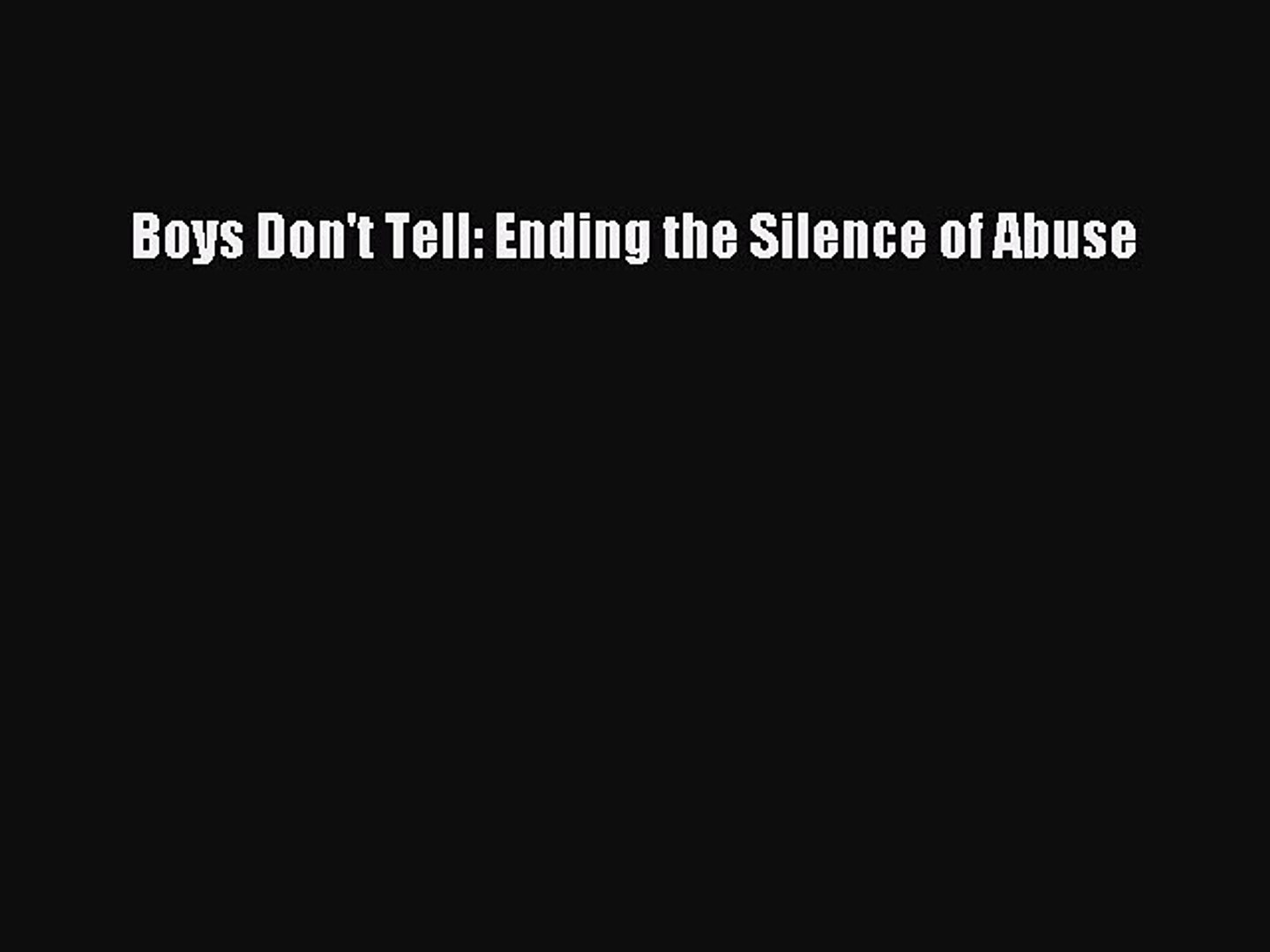 Boys Dont Tell: Ending the Silence of Abuse