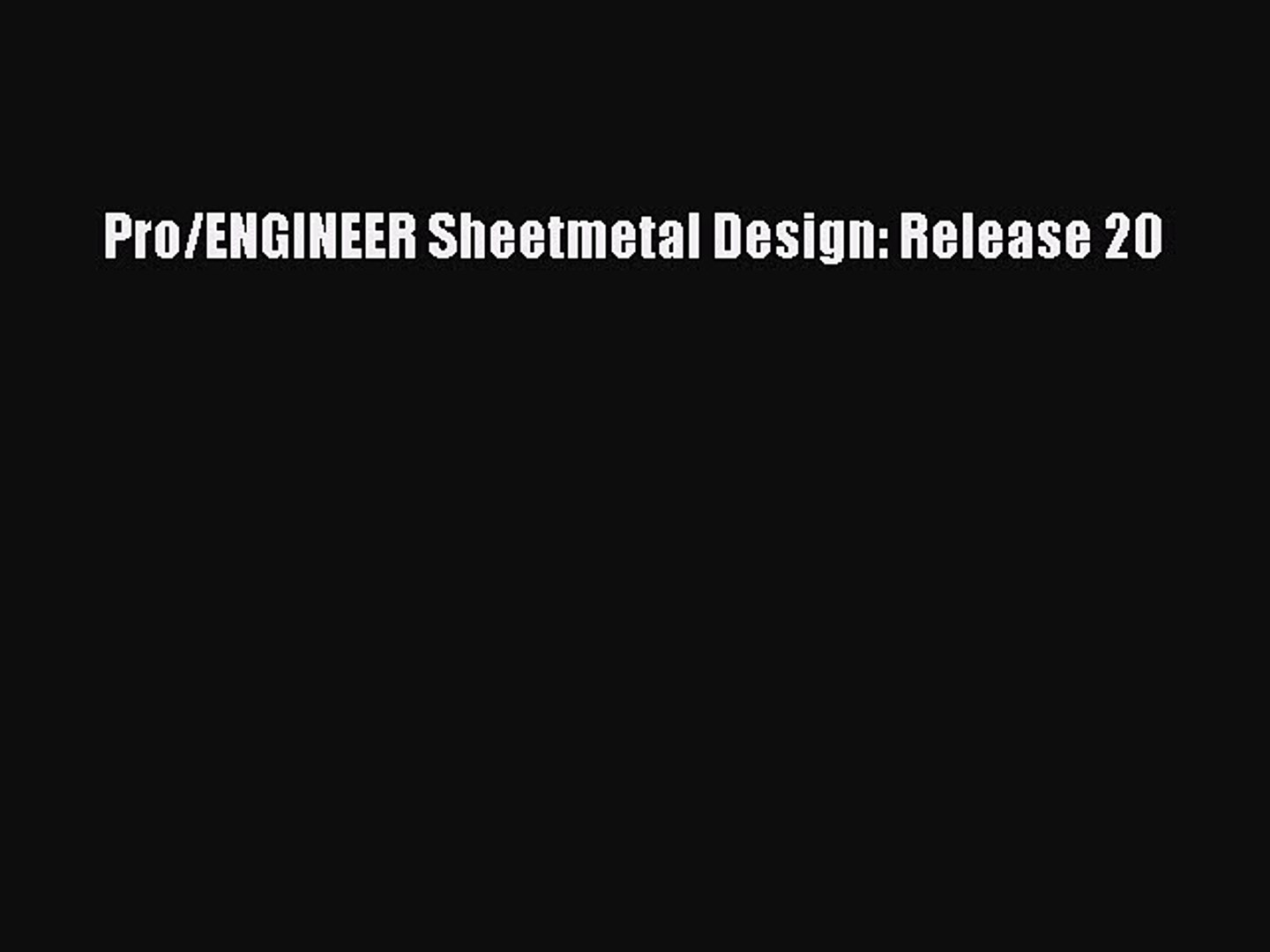 Read Book Pro Engineer Sheetmetal Design Release 20 Ebook Video Dailymotion