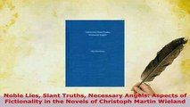 Download  Noble Lies Slant Truths Necessary Angels Aspects of Fictionality in the Novels of  Read Online