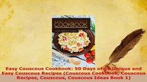 Download  Easy Couscous Cookbook 50 Days of 50 Unique and Easy Couscous Recipes Couscous Cookbook Read Full Ebook