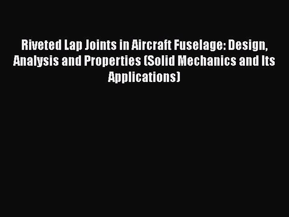 Riveted Lap Joints in Aircraft Fuselage Analysis and Properties Design