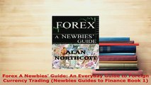 Download  Forex A Newbies Guide An Everyday Guide to Foreign Currency Trading Newbies Guides to Ebook