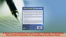 Download  4 Keys to Profitable Forex Trend Trading Unlocking the Profit Potential of Trending PDF Full Ebook