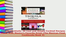 PDF  Tequila Cocktails 50 Cool and Simple Cocktail Recipes Made With Mexicos Favorite Drink Download Full Ebook