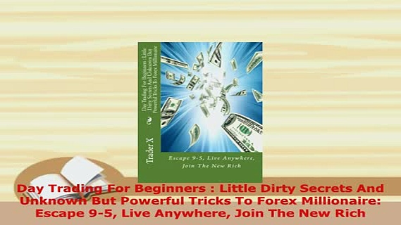 PDF  Day Trading For Beginners  Little Dirty Secrets And Unknown But Powerful Tricks To Forex Download Online