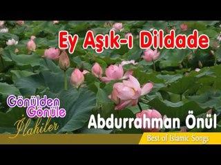 Abdurrahman Önül - Ey Aşıkı Dildade
