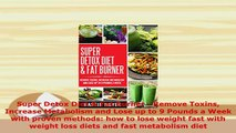 Download  Super Detox Diet  Fat Burner  Remove Toxins Increase Metabolism and Lose up to 9 Pounds PDF Online