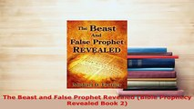 PDF  The Beast and False Prophet Revealed Bible Prophecy Revealed Book 2  Read Online