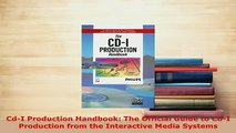 Download  CdI Production Handbook The Official Guide to CdI Production from the Interactive Media  EBook