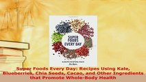 PDF  Super Foods Every Day Recipes Using Kale Blueberries Chia Seeds Cacao and Other Ebook