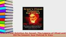 PDF  Irans Final Solution for Israel The Legacy of Jihad and Shiite Islamic JewHatred in  Read Online