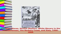 Download  Christian Slaves Muslim Masters White Slavery in the Mediterranean The Barbary Coast and  Read Online