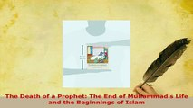 Download  The Death of a Prophet The End of Muhammads Life and the Beginnings of Islam Free Books