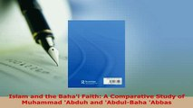 Download  Islam and the Bahai Faith A Comparative Study of Muhammad Abduh and AbdulBaha Abbas  EBook