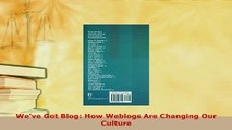 Download  Weve Got Blog How Weblogs Are Changing Our Culture  Read Online