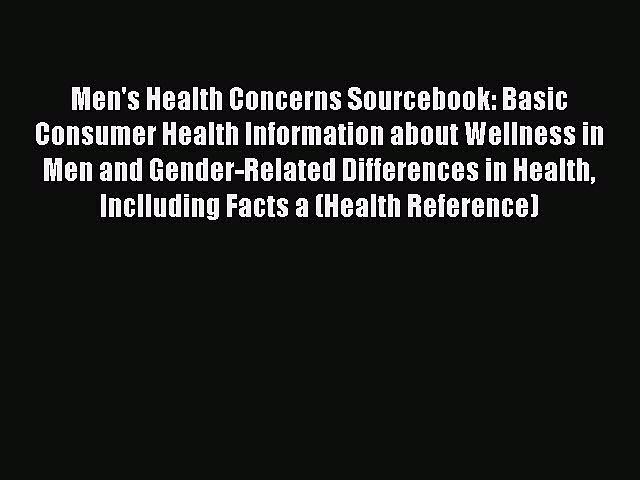 Read Men's Health Concerns Sourcebook: Basic Consumer Health Information about Wellness in