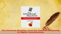 PDF  The Universal Machine From the Dawn of Computing to Digital Consciousness  EBook