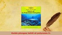 PDF  Guide plongee tahiti et polynesie fr Download Full Ebook